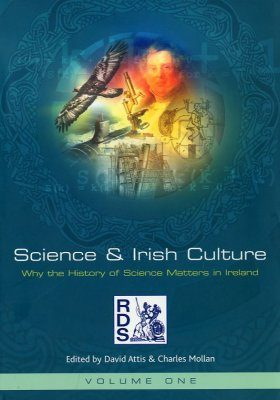 Science and Irish Culture, Volume 1: Why the History of Science Matters in Ireland