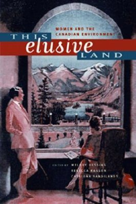 This Elusive Land: Women and the Canadian Environment