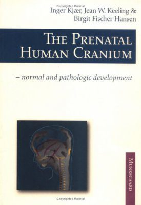 The Prenatal Human Cranium: Normal and Pathological Development