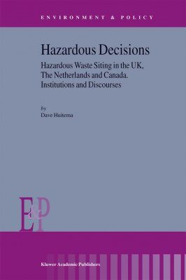 Hazardous Decisions: Hazardous Waste Siting in the UK, The Netherlands and Canada
