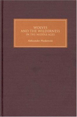 Wolves and the Wilderness in the Middle Ages