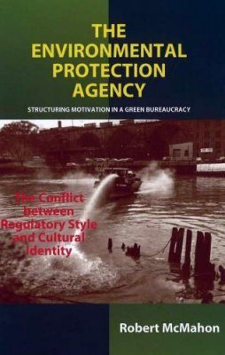 The Environmental Protection Agency: Structuring Motivation in a Green Bureaucracy - Conflict Between Regulatory Style and Cultural Identity