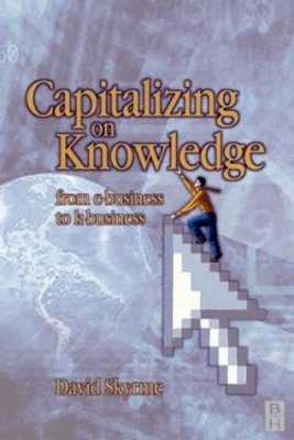 Capitalizing on Knowledge: From E-Business to K-Business