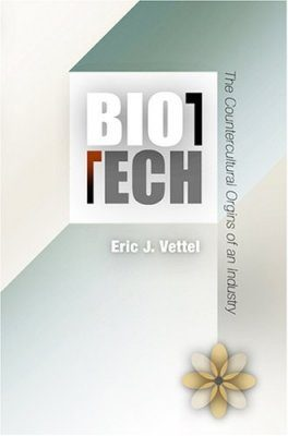 Biotech: Science, Politics, and the Birth of an Industry