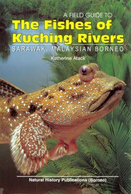 A Field Guide to the Fishes of Kuching Rivers