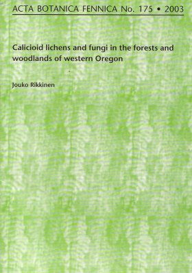 Acta Botanica Fennica, Vol. 175: Calicioid Lichens and Fungi in the Forests and Woodlands of Western Oregon
