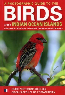 Photographic Guide to the Birds of the Indian Ocean Islands / Guide Photographique des Oiseaux des Iles de l'Océan Indien