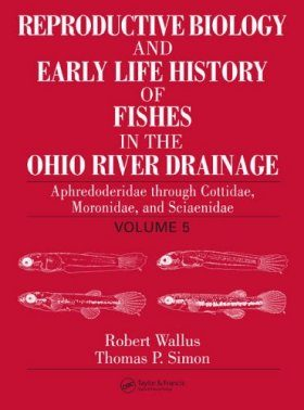 Reproductive Biology and Early Life History of Fishes in the Ohio River Drainage, Volume 5