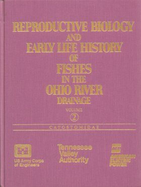 Reproductive Biology and Early Life History of Fishes in the Ohio River Drainage, Volume 2