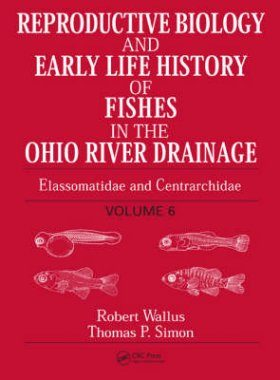 Reproductive Biology and Early Life History of Fishes in the Ohio River Drainage, Volume 6