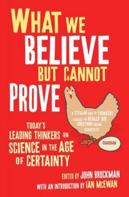 What We Believe But Cannot Prove: Science in the Age of Certainty
