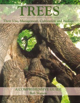 Trees: Their Use, Management, Cultivation and Biology