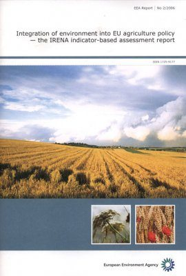 Integration of Environment into EU Agriculture Policy: The IRENA Indicator-Based Assessment Report