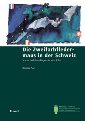 Die Zweifarbfledermaus in der Schweiz: Status und Grundlagen für den Schutz [The parti-Coloured Bat in Switzerland: Status and Bases for Protection]