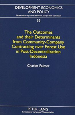 The Outcomes and their Determinants from Community-Company Contracting over Forest Use in Post-Decentralization Indonesia