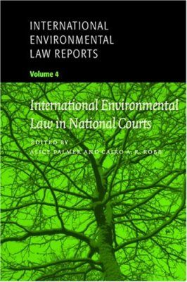 International Environmental Law Reports, Volume 4: International Environmental Law in National Courts
