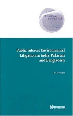 Public Interest Environmental Litigation in India, Pakistan and Bangladesh