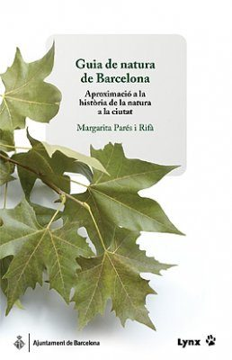 Guia de Natura de Barcelona: Aproximació a la Història de la Natura de la Ciutat [Guide to the Nature of Barcelona: Approach to the History of Nature in the City]