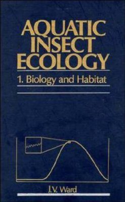 Aquatic Insect Ecology, Volume 1: Biology and Habitat