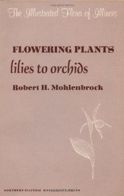 The Illustrated Flora of Illinois, Flowering Plants: Lilies to Orchids