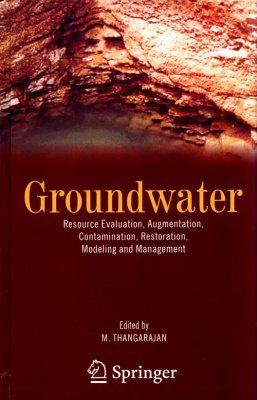 Groundwater: Resource Evaluation, Augmentation, Contamination Restoration, Modeling and Management