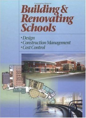 Building & Renovating Schools: Design, Construction Management, Cost Control