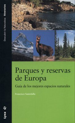 Parques y Reservas de Europa: Guía de Los Mejores Espacios Naturales [Parks and Reserves of Europe: Guide to the Major Natural Spaces]