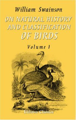 On the Natural History and Classification of Birds: Volume 1