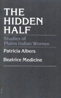 The Hidden Half: Studies of Plains Indian Women