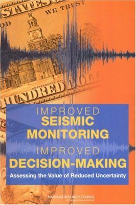Improved Seismic Monitoring, Improved Decision-Making: Assessing the Value of Reduced Uncertainty