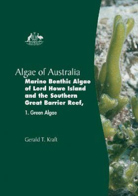 Algae of Australia: Marine Benthic Algae of Lord Howe Island and the Southern Great Barrier Reef, Volume 1: Green Algae