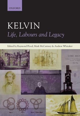 Kelvin: Life, Labours and Legacy