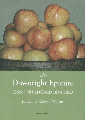 The Downright Epicure: Essays on Edward Ashdown Bunyard (1878-1939)