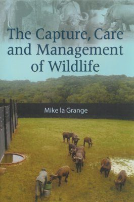 The Capture, Care and Management of Wildlife