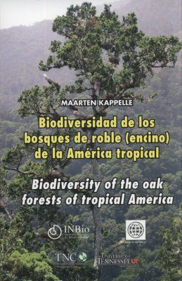 Biodiversity of the Oak Forests of Tropical America / Biodiversidad de los Bosques de Roble (Encino) de la America Tropical