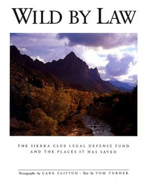 Wild by Law: Sierra Club Legal Defense Fund and Places it has Saved