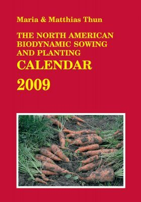 The North American Biodynamic Sowing and Planting Calendar 2009