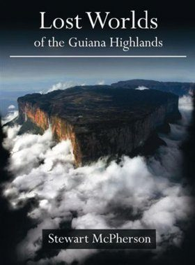 Lost Worlds of the Guiana Highlands