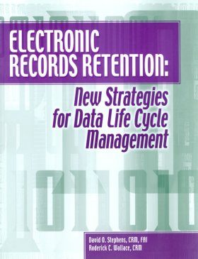 Electronic Records Retention: New Strategies for Data Life Cycle Management