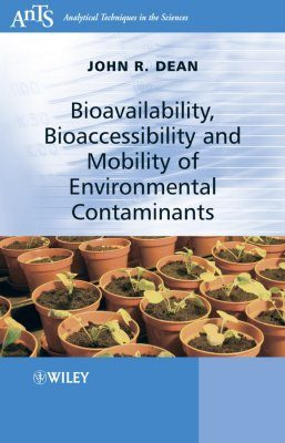 Bioavailability, Bioaccessibility and Mobility of Environmental Contaminants