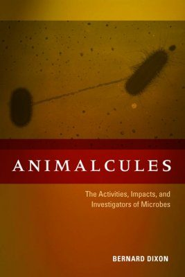 Animalcules: The Activities, Impacts and Investigators of Microbes