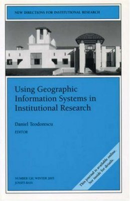 Using Geographic Information Systems in Institutional Research