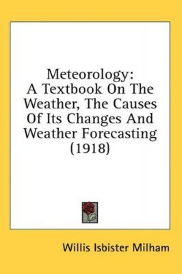 Meteorology: A Textbook on the Weather, the Causes of its Changes and Weather Forecasting