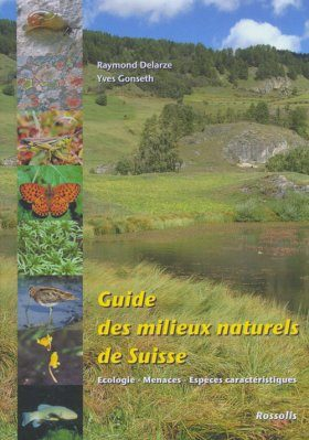 Guide des Milieux Naturels de Suisse: Ecologie - Menaces - Espèces Caractéristiques [Guide to the Natural Environments of Switzerland: Ecology - Threats - Characteristic Species]