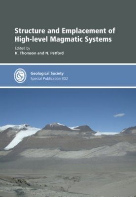 Structure and Emplacement of High-level Magmatic Systems
