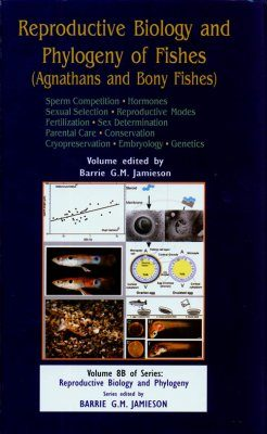 Reproductive Biology and Phylogeny of Fishes (Agnathans and Bony Fishes)