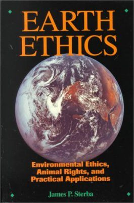 Earth Ethics: Environmental Ethics, Animal Rights and Practical Applications