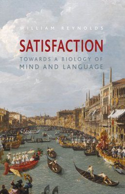 Satisfaction: Towards a Biology of Mind and Language