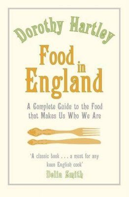 Food in England: A Complete Guide to the Food That Makes Us Who We Are