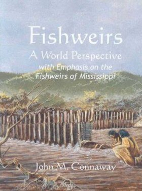 Fishweirs: World Perspective with Emphasis on the Fishweirs of Mississippi